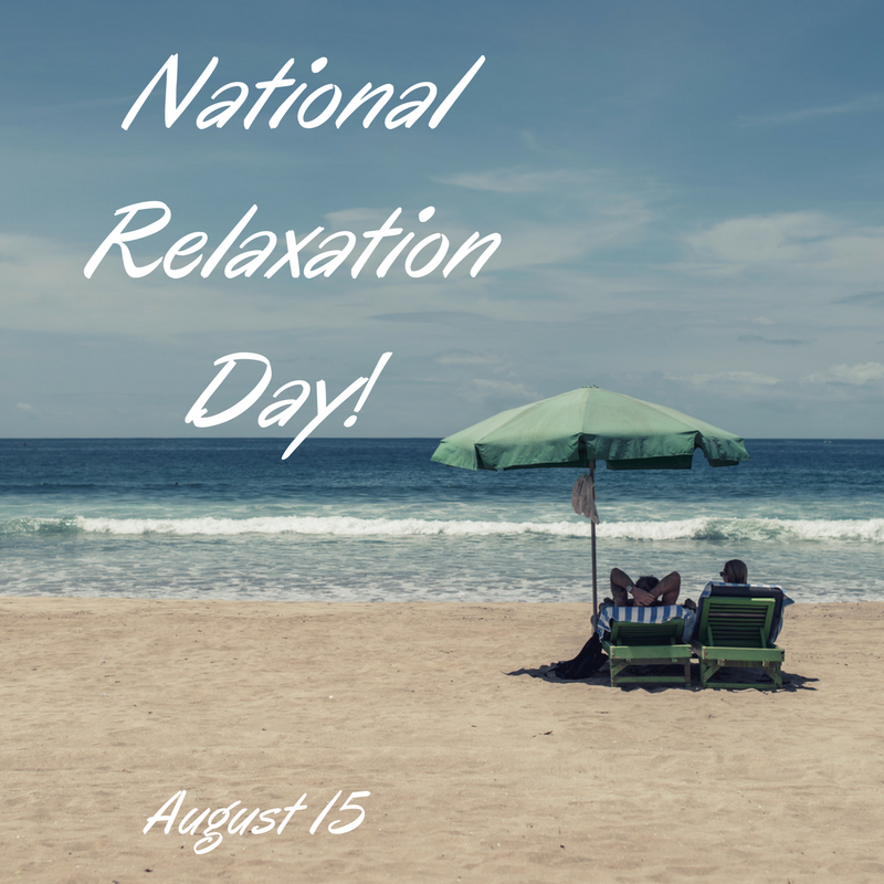 August 15 National Relaxation Day Myorthodontists Info