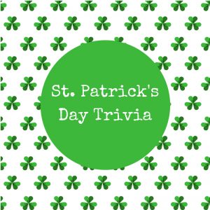 St. Patrick's Day Trivia (Click the Link to View)
