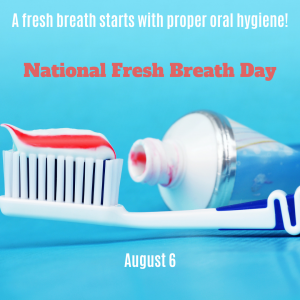 National Fresh Breath Day is August 6
