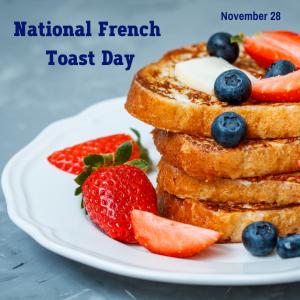National French Toast Day (Nov. 28)