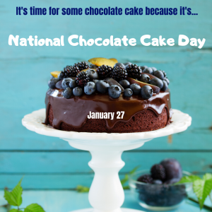 Time for Chocolate Cake on Jan. 27