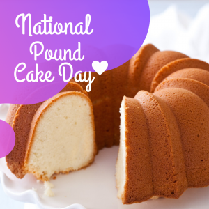 National Pound Cake Day – March 4!