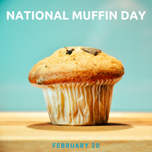 Feb. 20 is National Muffin Day!