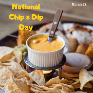 It's Time for some Chips & Dip! (March 23)