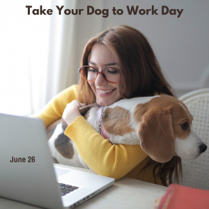 Take Your Dog To Work Day! (June 26)