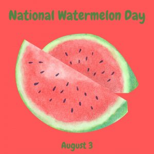 Watermelon Day! – August 3