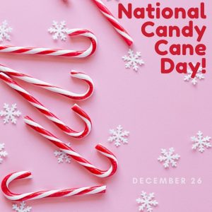 National Candy Cane Day! (Dec.26)
