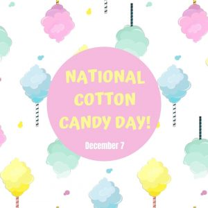 Time for Cotton Candy! (Dec. 7)