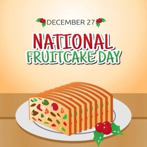 National Fruitcake Day! (Dec. 27)