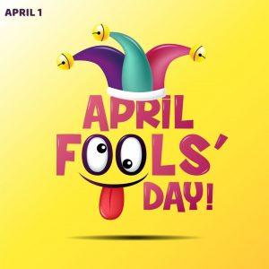 April 1 – April Fool's Day 2021!