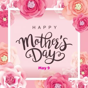 Mother's Day 2021! (May 9)