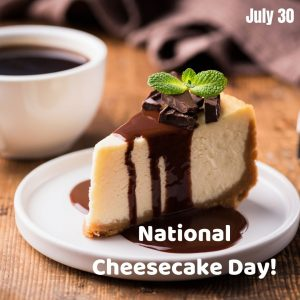 It's Cheesecake Time! (July 30)