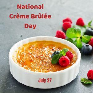 National Crème Brûlée Day 2021! (July 27)