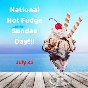 National Hot Fudge Sundae Day 2021! (July 25)